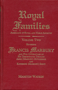 Royal Families: Americans of Royal and Noble Ancestry. Volume Two: Reverend Francis Marbury and Five Generations of the Descendants Through Anne (Marbury) Hutchinson and Katherine (Marbury) Scott