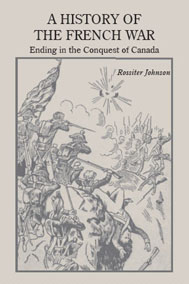 A History of the French War, Ending in the Conquest of Canada with a Preliminary Account of the Earl