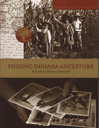 Finding Indiana Ancestors, A Guide to Historical Research