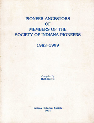 Pioneer Ancestry of Members of the Society of Indiana Pioneers 1983-1999